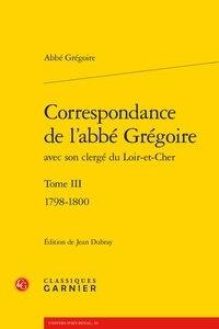 Abbé Grégoire - Correspondance de l'abbé Grégoire avec son clergé du Loir-et-Cher - Tome 3, 1798-1800.