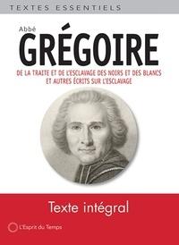 Abbé Grégoire - De la traite et de l'esclavage des noirs et des blancs et autres écrits sur l'esclavage - Suivis d'autres écrits sur l'esclavage.