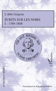 Abbé Grégoire - Ecrits sur les noirs 1789-1808 - Tome 1.