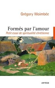 Abbé Grégory Woimbee - Formés par l'amour - Petit essai de spiritualité chrétienne.