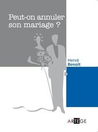 Abbé Hervé Benoît - Peut-on annuler son mariage ?.