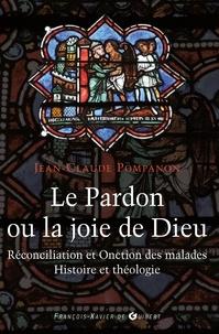 Abbé Jean-Claude Pompanon - Le pardon ou la joie de Dieu - Histoire et théologie de la Réconciliation et de l'Onction des malades.