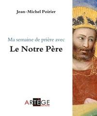 Abbé Jean-Michel Poirier - Ma semaine de prière avec le Notre Père.