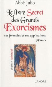Abbé Julio - Le livre secret des grands exorcismes - Ses formules et ses applications Tome 1.