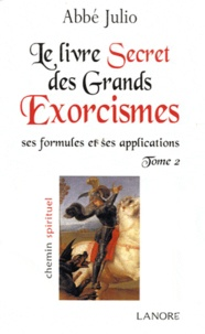 Abbé Julio - Le livre secret des grands exorcismes - Ses formules et ses applications Tome 2.