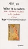 Abbé Julio - Prières et invocations - Pour l'obtention des grâces et des guérisons suivies des Sept oraisons mystérieuses.