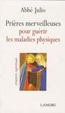 Abbé Julio - Prières merveilleuses pour guérir les maladies physiques.