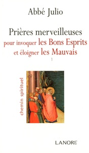 Abbé Julio - Prières merveilleuses pour invoquer les Bons Esprits et éloigner les Mauvais.