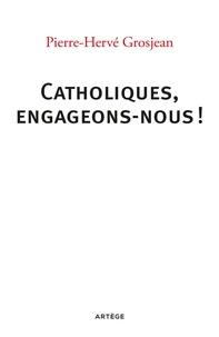 Abbé Pierre-Hervé Grosjean - Catholiques, engageons-nous !.