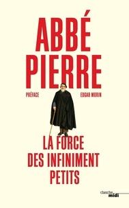 Abbé Pierre - La force des infiniment petits.