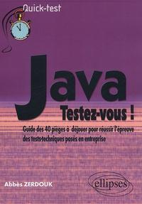 Abbès Zerdouk - Java : Testez-vous ! - Guide des 40 pièges à déjouer pour réussir l'épreuve des tests-techniques posés en entreprise.
