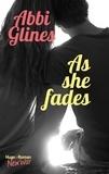 Abbi Glines - As She Fades.