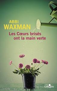 Abbi Waxman - Les coeurs brisés ont la main verte.