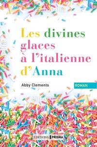 Abby Clements - Les divines glaces à l'italienne d'Anna.