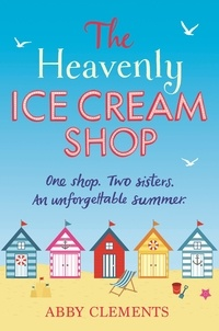 Abby Clements - The Heavenly Ice Cream Shop - 'Possibly the best book I have ever read' Amazon reviewer.