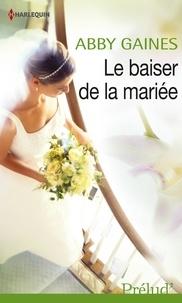 Abby Gaines et Abby Gaines - Le baiser de la mariée.