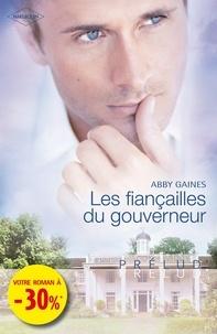 Abby Gaines et Abby Gaines - Les fiançailles du gouverneur (Harlequin Prélud').