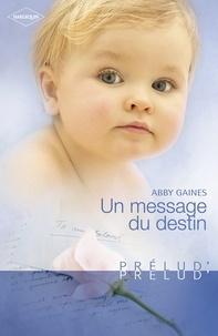 Abby Gaines et Abby Gaines - Un message du destin (Harlequin Prélud').