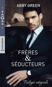 Abby Green - Frères & séducteurs - L'héritier secret des Falcone ; Une nuit avec Alexio Christakos ; Au bras de Cesar da Silva.