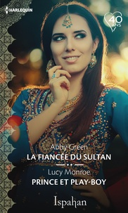 Abby Green et Lucy Monroe - La fiancée du sultan - Prince et play-boy.