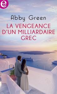 Abby Green - La vengeance d'un milliardaire grec.