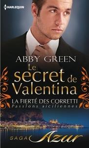 Abby Green - Le secret de Valentina - T3 - La fierté des Corretti : Passions siciliennes.