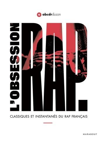 L'obsession rap. Classiques et instantanés du rap français