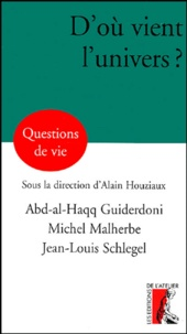 Abd-al-Haqq Guiderdoni et Jean-Louis Schlegel - D'où vient l'univers ?.