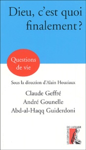 Abd-al-Haqq Guiderdoni et Claude Geffré - Dieu, c'est quoi finalement ?.