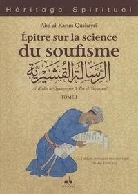 Abd al-Karim Qushayrî - Epître sur la science du soufisme - Tome 1, Introduction - Les principes - Les maîtres.