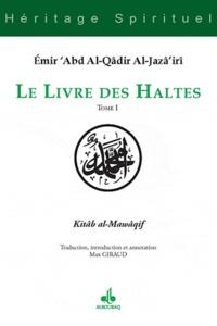 Abd al-Qâdir al-Jazâ'iri - Le livre des Haltes - Tome 1.