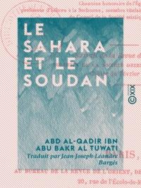 Abd Al-Qadir Ibn Abu Bakr Al Tuwati et Jean-Joseph-Léandre Bargès - Le Sahara et le Soudan - Documents historiques et géographiques.