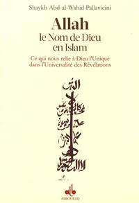 Abd-al-Wahid Pallavicini - Allah, le nom de Dieu en Islam - Ce qui nous relie à Dieu l'Unique dans l'universalité des révélations.
