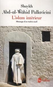 Abd-al-Wahid Pallavicini - L'islam intérieur - Message d'un maître soufi.