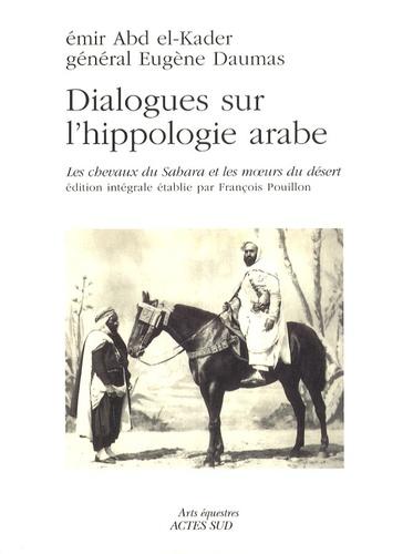 Abd el-Kader et Eugène Daumas - Dialogues sur l'hippologie arabe - Les chevaux du Sahara et les moeurs du désert, édition intégrale.