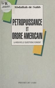 Abdallah de Sahb - Pétropuissance et ordre américain : la nouvelle question d'Orient.
