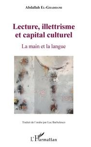 Abdallah El-Ghadhami - Lecture, illettrisme et capital culturel - La main et la langue.