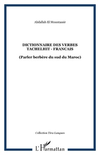 Abdallah El Mountassir - Dictionnaire des verbes Tachelhit-Français - Parler berbère du sud du Maroc.