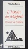 Abdallah Laroui - Histoire du Maghreb - Un essai de synthèse.