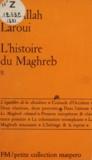 Abdallah Laroui - L'histoire du Maghreb (2) - Un essai de synthèse.