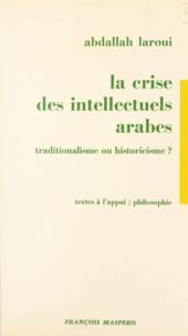 Abdallah Laroui - La crise des intellectuels arabes - Traditionalisme ou historicisme ?.