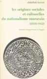 Abdallah Laroui - Les origines sociales et culturelles du nationalisme marocain - 1830-1912.