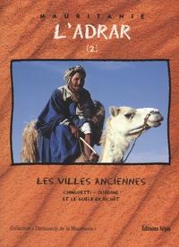 Abdallahi Fall et André Cormillot - L'Adrar - Tome 2, Les villes anciennes, Chinguetti-Ouadane et le Guelb er Richât.