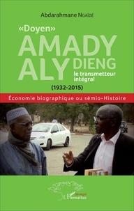 """Abdarahmane Ngaïdé - """"Doyen"""" Amady Aly Dieng, le transmetteur intégral (1932-2015) - Economie biographique ou sémio-histoire."""