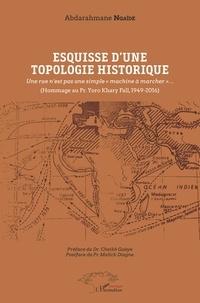 """Abdarahmane Ngaïdé - Esquisse d'une topologie historique - Une rue n'est pas une simple """"machine à marcher""""... (Hommage au Pr Yoro Khary Fall, 1949-2016)."""