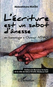 Abdarahmane Ngaïdé - L'écriture est un sabot d'ânesse - En hommage à Oumar Ndao.
