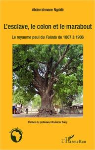 Lemememonde.fr L'esclave, le colon et le marabout - Le royaume peul du Fuladu de 1867 à 1936 Image