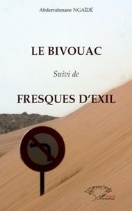 Abdarahmane Ngaïdé - Le Bivouac - Suivi de Fresques d'exil.