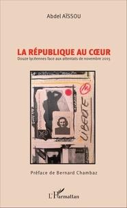 Abdel Aïssou - La République au coeur - Douze lycéennes face aux attentats de novembre 2015.