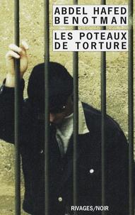 Abdel-Hafed Benotman - Les poteaux de torture.